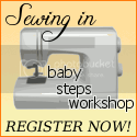 baby Steps Sewing Workshop